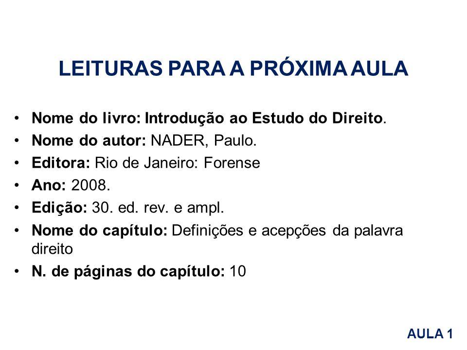 Nome do livro: Introdução ao Estudo do Direito. Nome do autor: NADER, Paulo. Editora: Rio de Janeiro: Forense Ano: 2008. Edição: 30. ed. rev. e ampl.