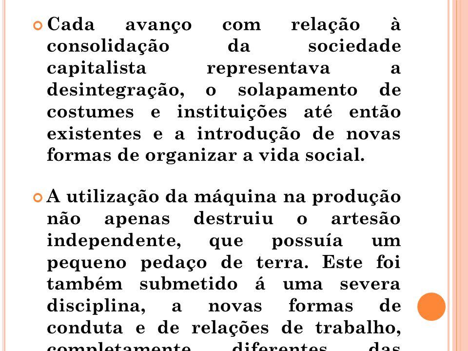 Cada avanço com relação à consolidação da sociedade capitalista representava a desintegração, o solapamento de costumes e instituições até então exist