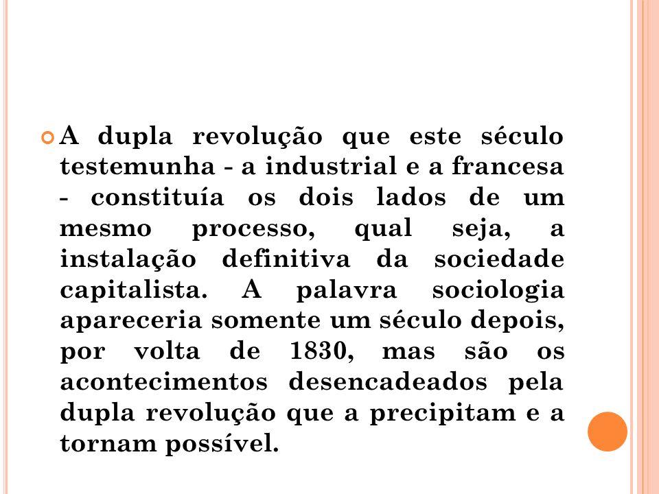 A dupla revolução que este século testemunha - a industrial e a francesa - constituía os dois lados de um mesmo processo, qual seja, a instalação defi