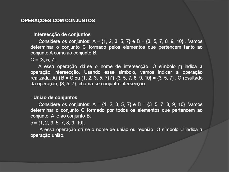OPERAÇOES COM CONJUNTOS - Intersecção de conjuntos Considere os conjuntos: A = {1, 2, 3, 5, 7} e B = {3, 5, 7, 8, 9, 10}. Vamos determinar o conjunto