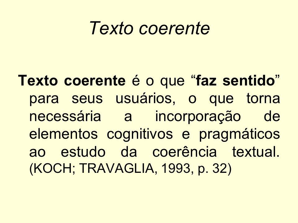 Texto coerente Texto coerente é o que faz sentido para seus usuários, o que torna necessária a incorporação de elementos cognitivos e pragmáticos ao e