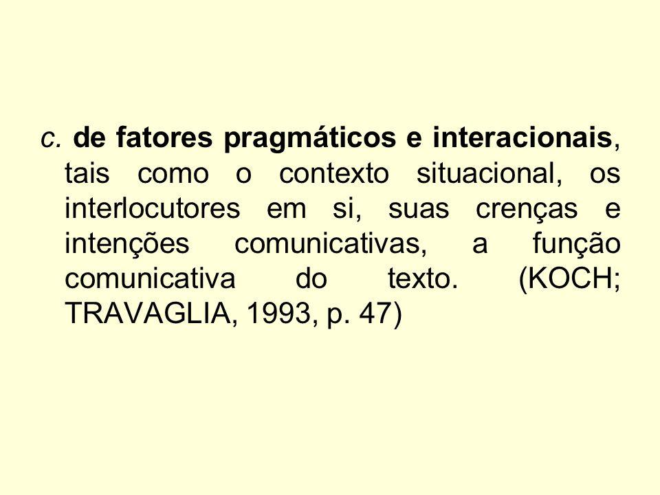c. de fatores pragmáticos e interacionais, tais como o contexto situacional, os interlocutores em si, suas crenças e intenções comunicativas, a função