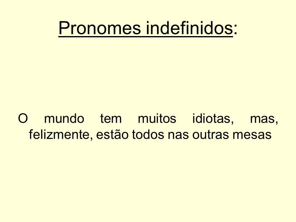 Pronomes indefinidos: O mundo tem muitos idiotas, mas, felizmente, estão todos nas outras mesas