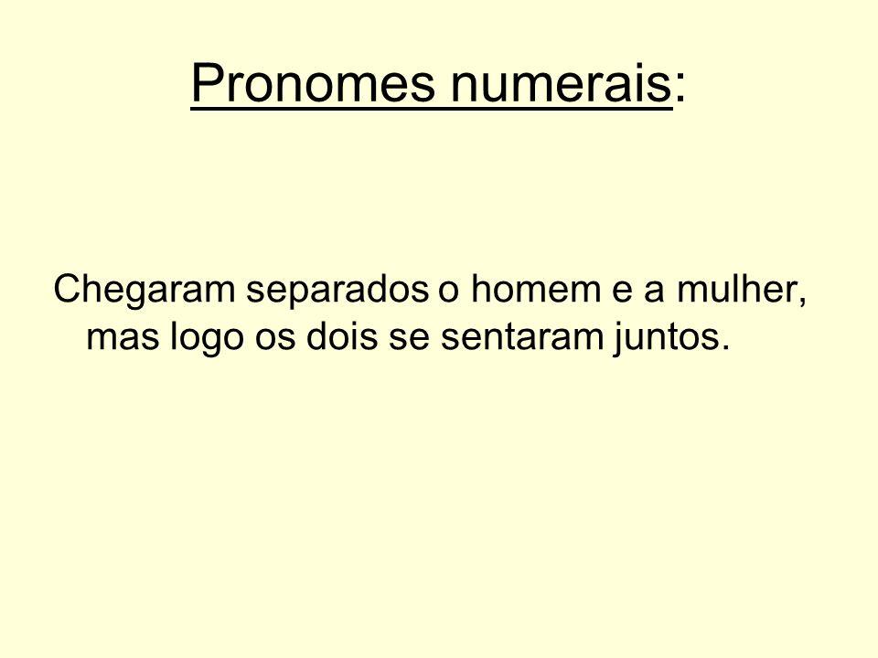 Pronomes numerais: Chegaram separados o homem e a mulher, mas logo os dois se sentaram juntos.