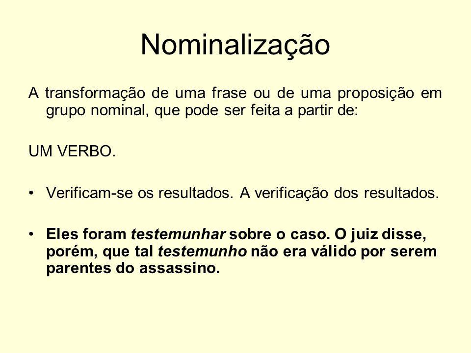 Nominalização A transformação de uma frase ou de uma proposição em grupo nominal, que pode ser feita a partir de: UM VERBO. Verificam-se os resultados