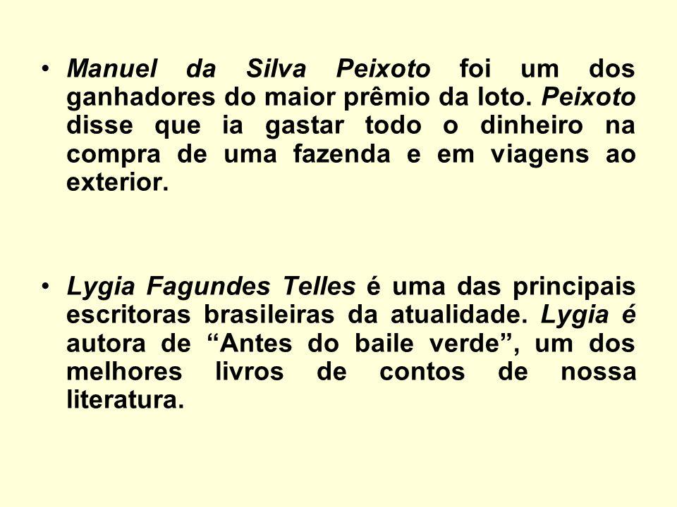 Manuel da Silva Peixoto foi um dos ganhadores do maior prêmio da loto. Peixoto disse que ia gastar todo o dinheiro na compra de uma fazenda e em viage