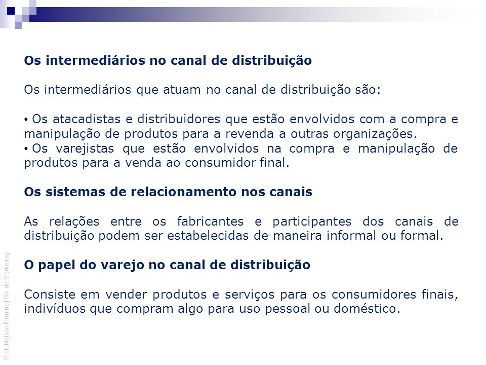 Prof. Nelson Firmino | Mix de Marketing Os intermediários no canal de distribuição Os intermediários que atuam no canal de distribuição são: Os atacad