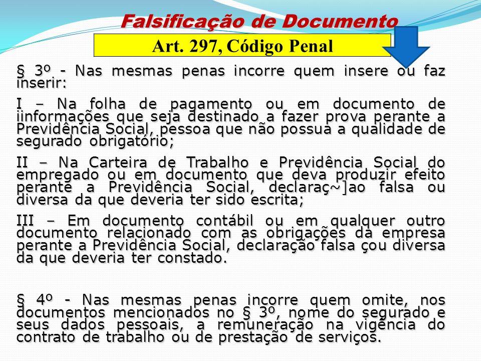 § 3º - Nas mesmas penas incorre quem insere ou faz inserir: I – Na folha de pagamento ou em documento de iinformações que seja destinado a fazer prova