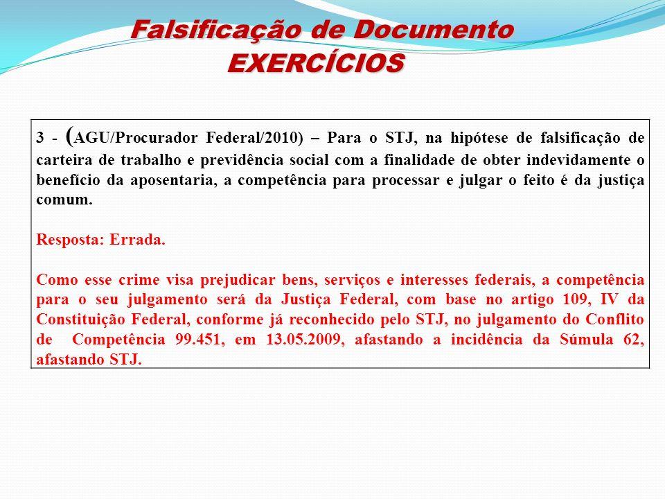Falsificação de Documento Falsificação de DocumentoEXERCÍCIOS 3 - ( AGU/Procurador Federal/2010) – Para o STJ, na hipótese de falsificação de carteira