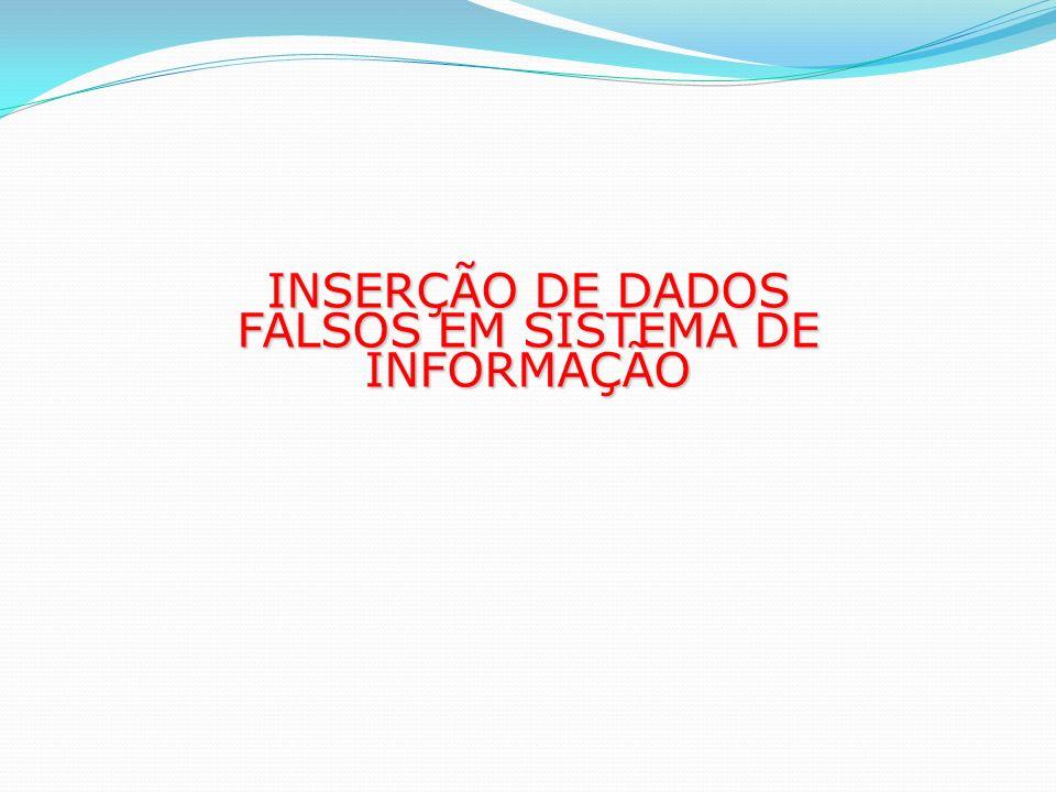 INSERÇÃO DE DADOS FALSOS EM SISTEMA DE INFORMAÇÃO