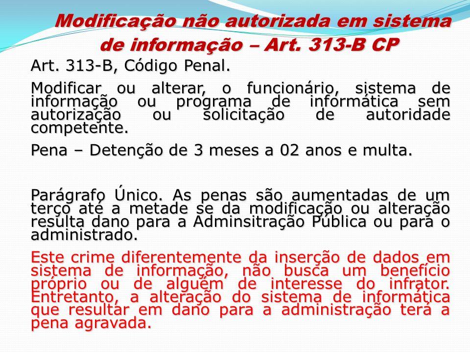 Art. 313-B, Código Penal. Modificar ou alterar, o funcionário, sistema de informação ou programa de informática sem autorização ou solicitação de auto