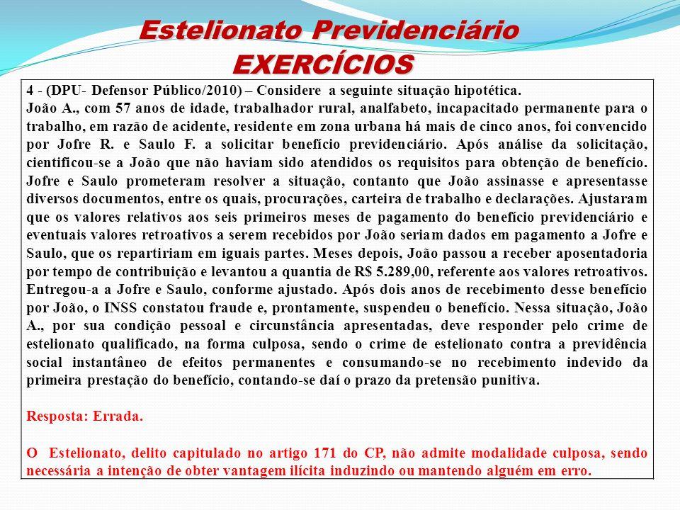 Estelionato Previdenciário Estelionato PrevidenciárioEXERCÍCIOS 4 - (DPU- Defensor Público/2010) – Considere a seguinte situação hipotética. João A.,