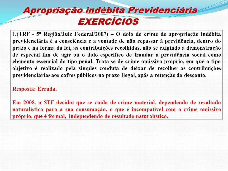Apropriação indébita Previdenciária Apropriação indébita PrevidenciáriaEXERCÍCIOS 1.(TRF - 5ª Região/Juiz Federal/2007) – O dolo do crime de apropriaç