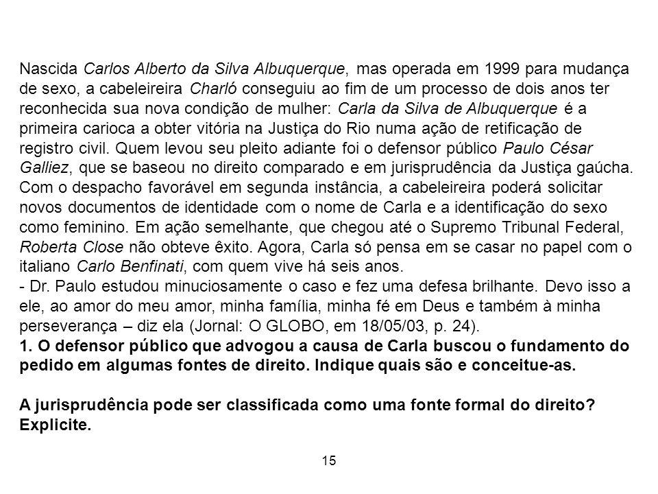 15 Nascida Carlos Alberto da Silva Albuquerque, mas operada em 1999 para mudança de sexo, a cabeleireira Charló conseguiu ao fim de um processo de doi