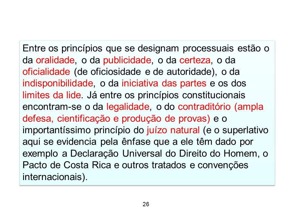 Entre os princípios que se designam processuais estão o da oralidade, o da publicidade, o da certeza, o da oficialidade (de oficiosidade e de autorida