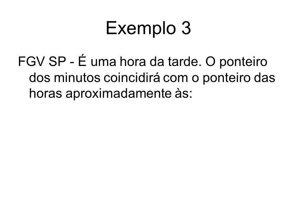 Exemplo 3 FGV SP - É uma hora da tarde. O ponteiro dos minutos coincidirá com o ponteiro das horas aproximadamente às: