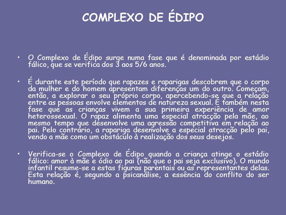 COMPLEXO DE ÉDIPO O Complexo de Édipo surge numa fase que é denominada por estádio fálico, que se verifica dos 3 aos 5/6 anos. É durante este período