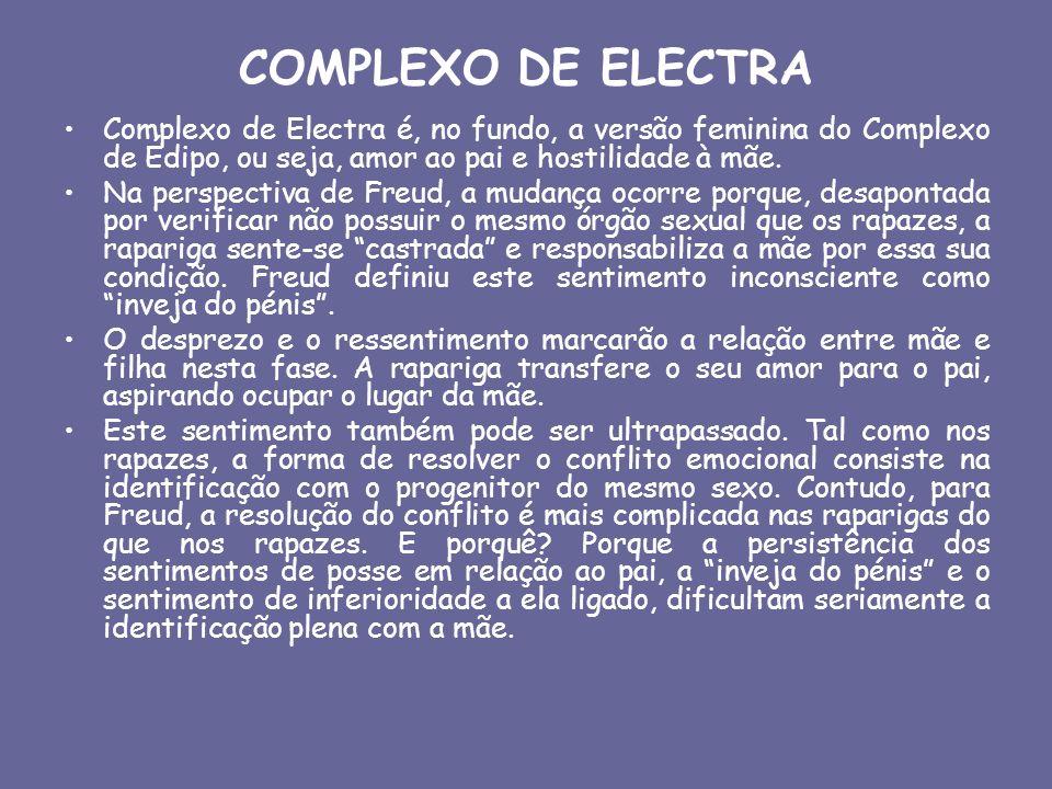 COMPLEXO DE ELECTRA Complexo de Electra é, no fundo, a versão feminina do Complexo de Édipo, ou seja, amor ao pai e hostilidade à mãe. Na perspectiva