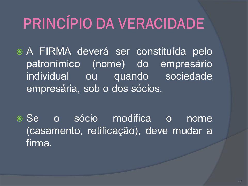 PRINCÍPIO DA VERACIDADE A FIRMA deverá ser constituída pelo patronímico (nome) do empresário individual ou quando sociedade empresária, sob o dos sóci