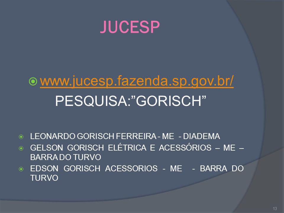 JUCESP www.jucesp.fazenda.sp.gov.br/ PESQUISA:GORISCH LEONARDO GORISCH FERREIRA - ME - DIADEMA GELSON GORISCH ELÉTRICA E ACESSÓRIOS – ME – BARRA DO TU