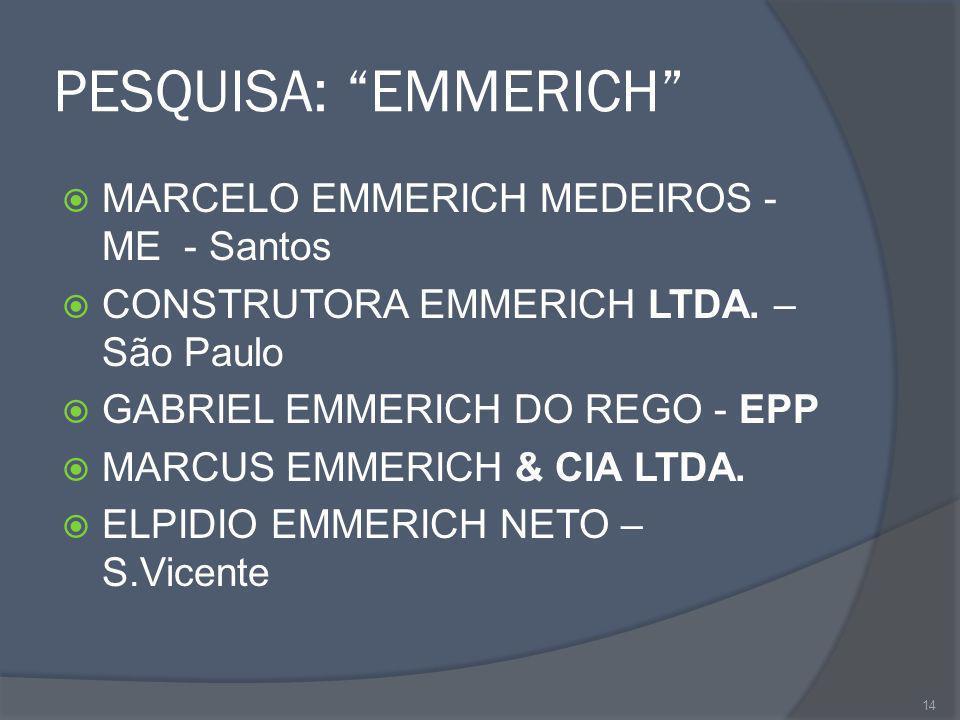 PESQUISA: EMMERICH MARCELO EMMERICH MEDEIROS - ME - Santos CONSTRUTORA EMMERICH LTDA. – São Paulo GABRIEL EMMERICH DO REGO - EPP MARCUS EMMERICH & CIA