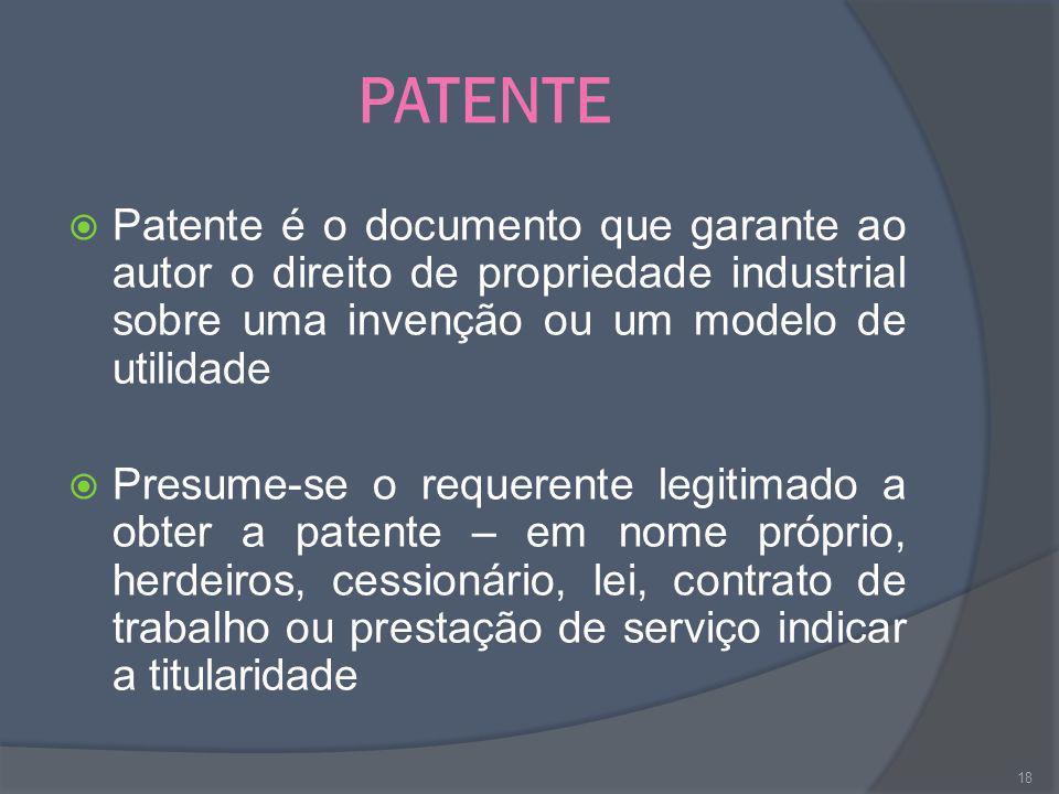 PATENTE Patente é o documento que garante ao autor o direito de propriedade industrial sobre uma invenção ou um modelo de utilidade Presume-se o reque