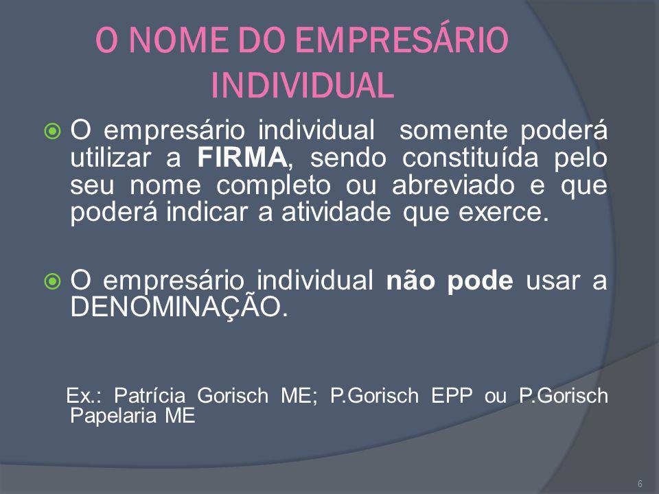 O NOME DO EMPRESÁRIO INDIVIDUAL O empresário individual somente poderá utilizar a FIRMA, sendo constituída pelo seu nome completo ou abreviado e que p