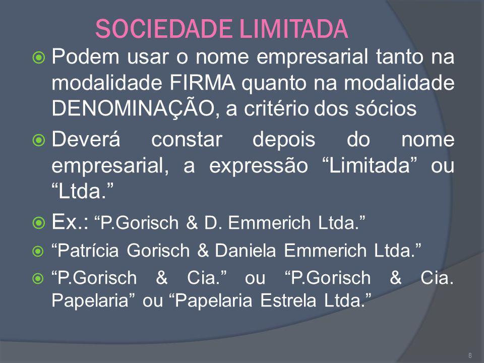 SOCIEDADE LIMITADA Podem usar o nome empresarial tanto na modalidade FIRMA quanto na modalidade DENOMINAÇÃO, a critério dos sócios Deverá constar depo