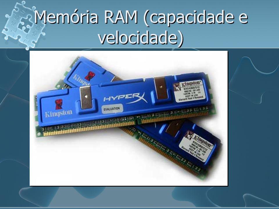 Memória RAM (capacidade e velocidade)