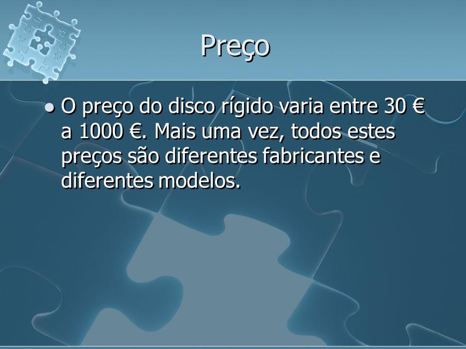 Preço O preço do disco rígido varia entre 30 a 1000. Mais uma vez, todos estes preços são diferentes fabricantes e diferentes modelos.