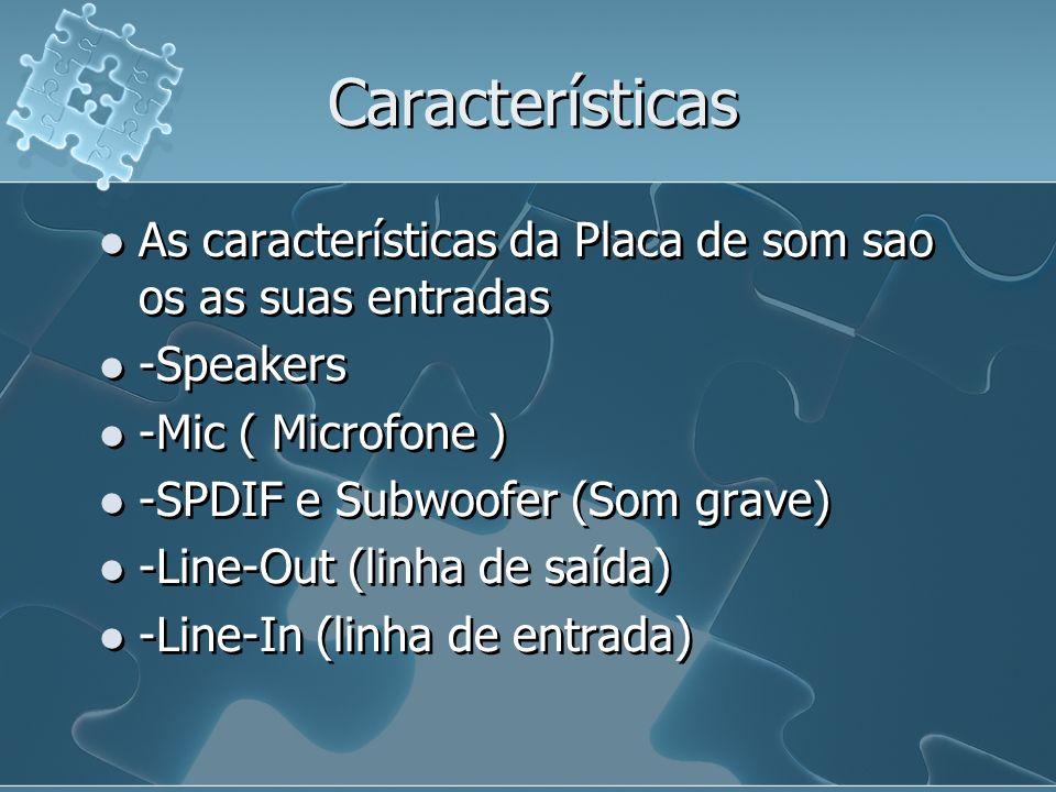 Características As características da Placa de som sao os as suas entradas -Speakers -Mic ( Microfone ) -SPDIF e Subwoofer (Som grave) -Line-Out (linh