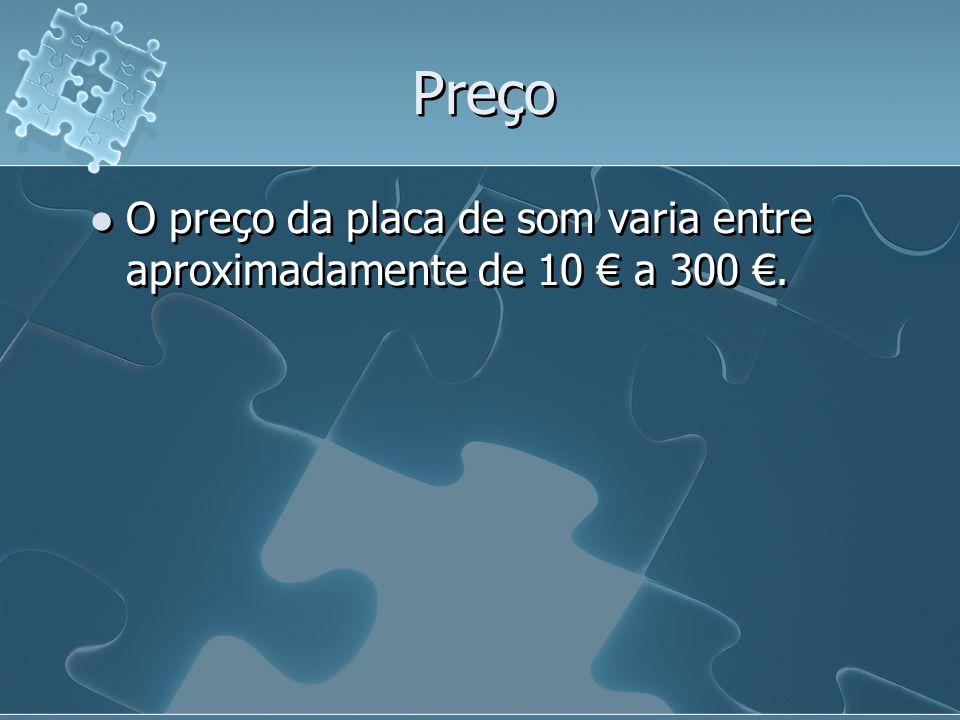 Preço O preço da placa de som varia entre aproximadamente de 10 a 300.