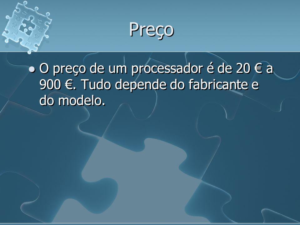 Preço O preço de um processador é de 20 a 900. Tudo depende do fabricante e do modelo.