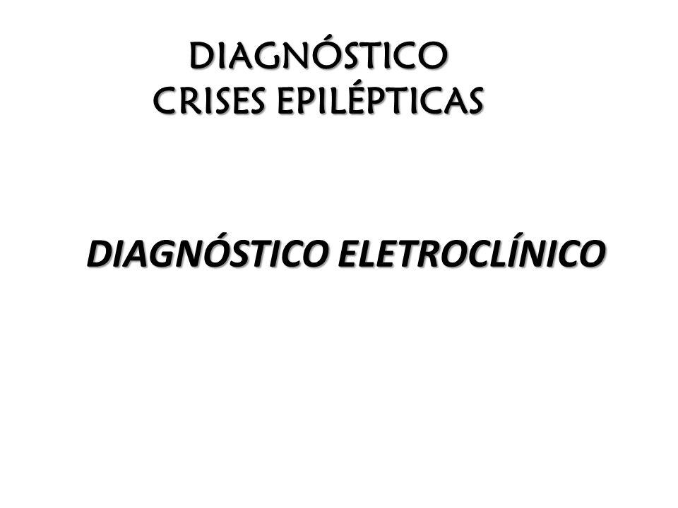 DIAGNÓSTICO CRISES EPILÉPTICAS DIAGNÓSTICO ELETROCLÍNICO