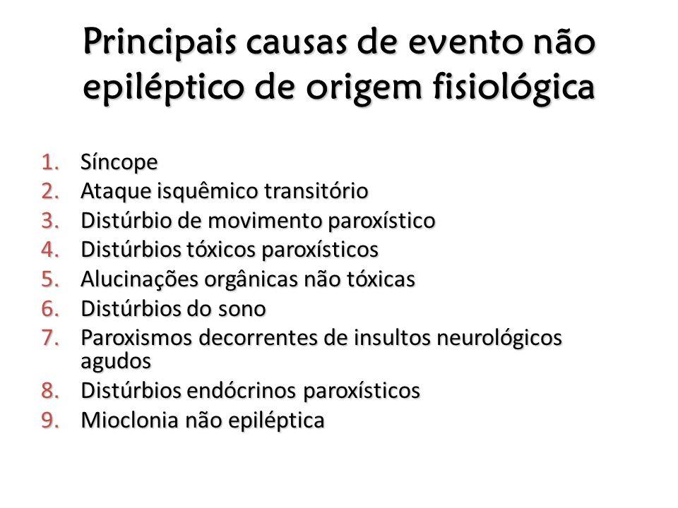 Principais causas de evento não epiléptico de origem fisiológica 1.Síncope 2.Ataque isquêmico transitório 3.Distúrbio de movimento paroxístico 4.Distú