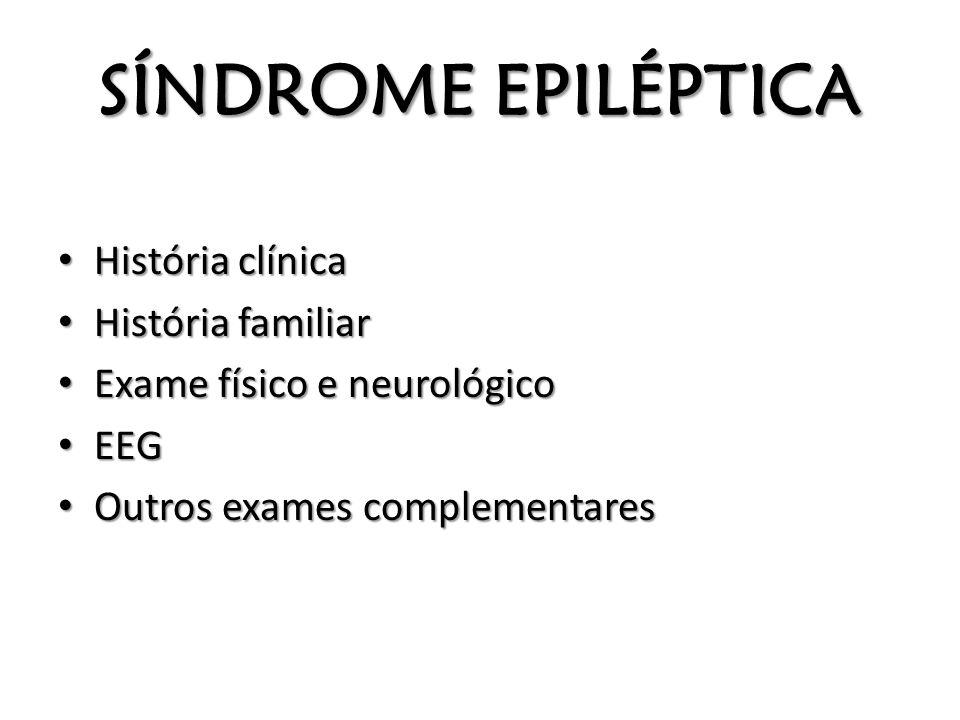 SÍNDROME EPILÉPTICA História clínica História clínica História familiar História familiar Exame físico e neurológico Exame físico e neurológico EEG EE