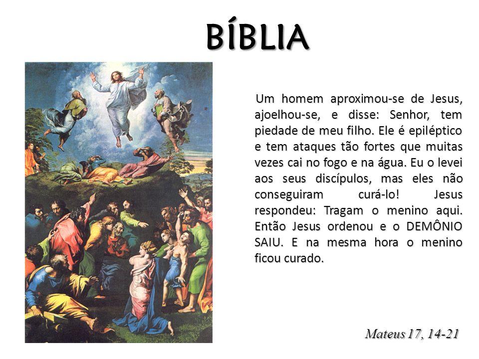 BÍBLIA Um homem aproximou-se de Jesus, ajoelhou-se, e disse: Senhor, tem piedade de meu filho. Ele é epiléptico e tem ataques tão fortes que muitas ve