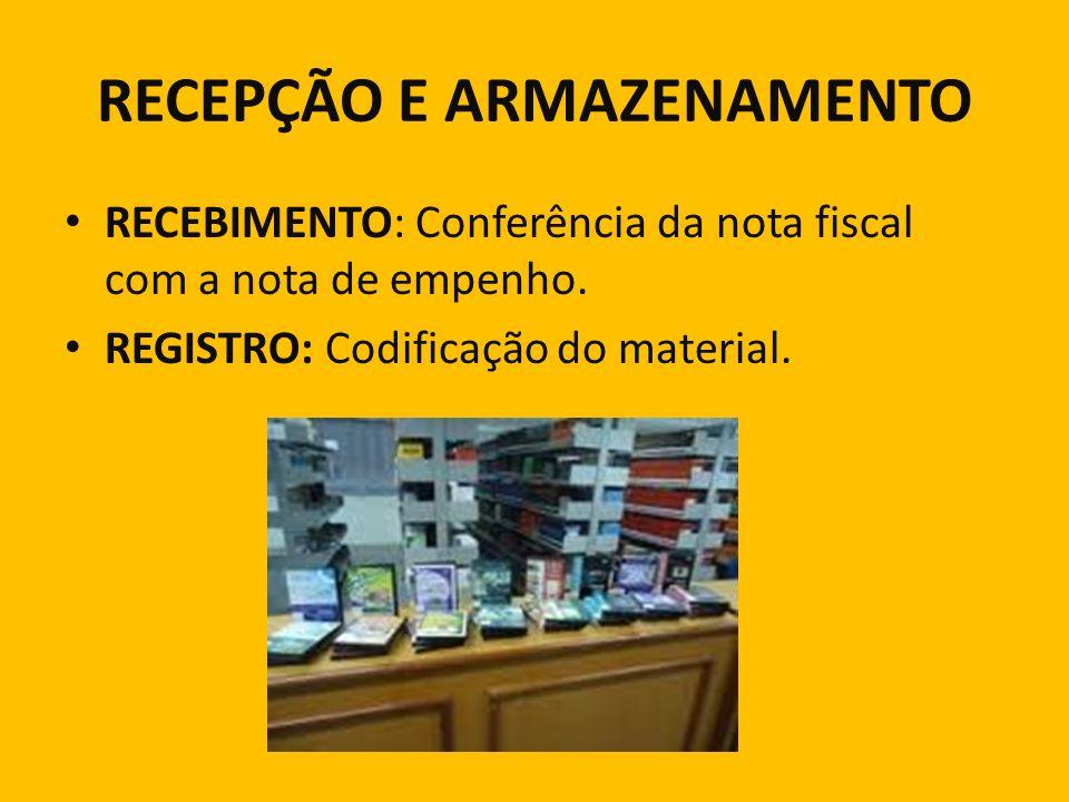 RECEPÇÃO E ARMAZENAMENTO RECEBIMENTO: Conferência da nota fiscal com a nota de empenho. REGISTRO: Codificação do material.