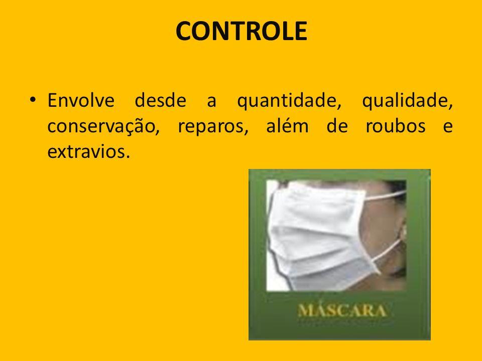 CONTROLE Envolve desde a quantidade, qualidade, conservação, reparos, além de roubos e extravios.
