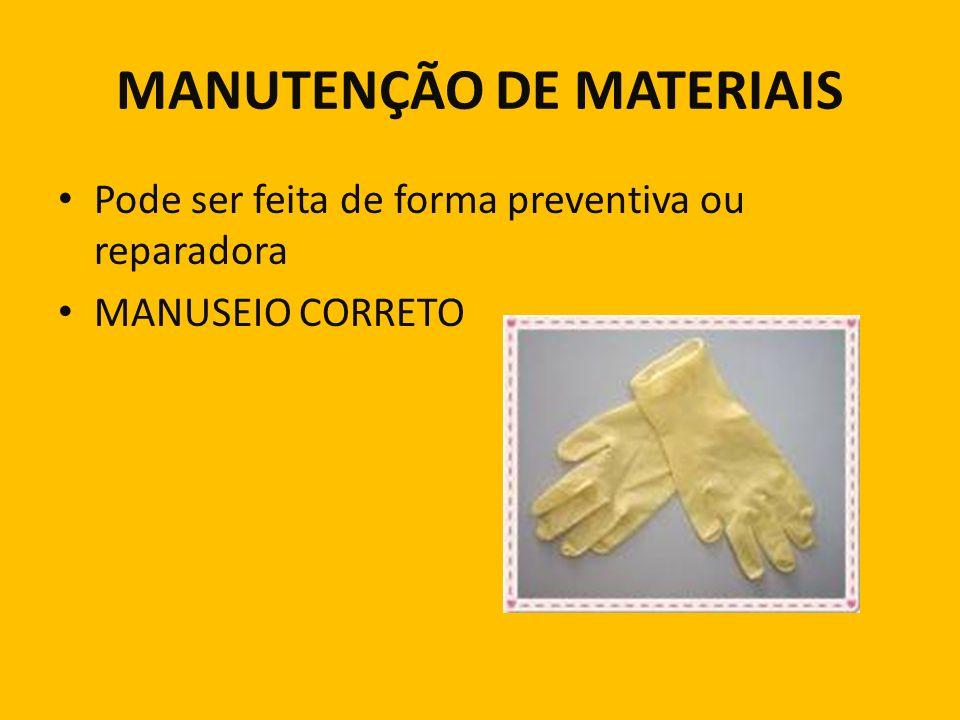 MANUTENÇÃO DE MATERIAIS Pode ser feita de forma preventiva ou reparadora MANUSEIO CORRETO