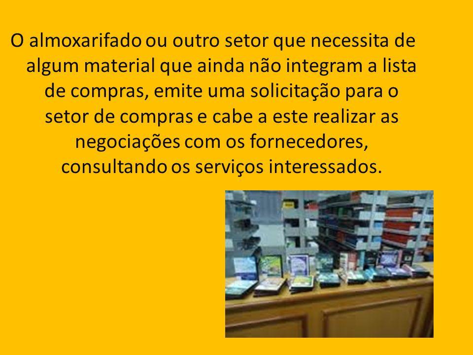 O almoxarifado ou outro setor que necessita de algum material que ainda não integram a lista de compras, emite uma solicitação para o setor de compras
