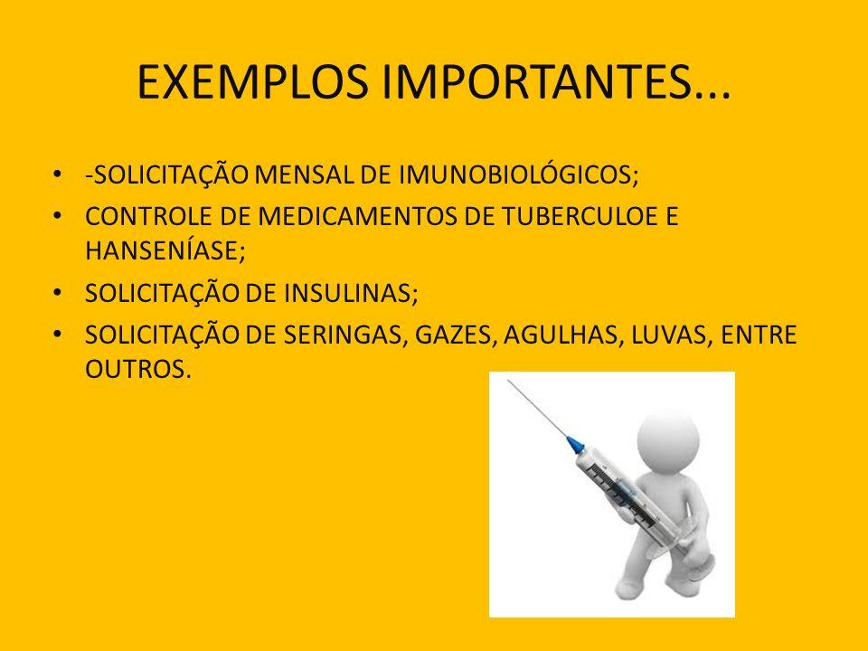EXEMPLOS IMPORTANTES... -SOLICITAÇÃO MENSAL DE IMUNOBIOLÓGICOS; CONTROLE DE MEDICAMENTOS DE TUBERCULOE E HANSENÍASE; SOLICITAÇÃO DE INSULINAS; SOLICIT