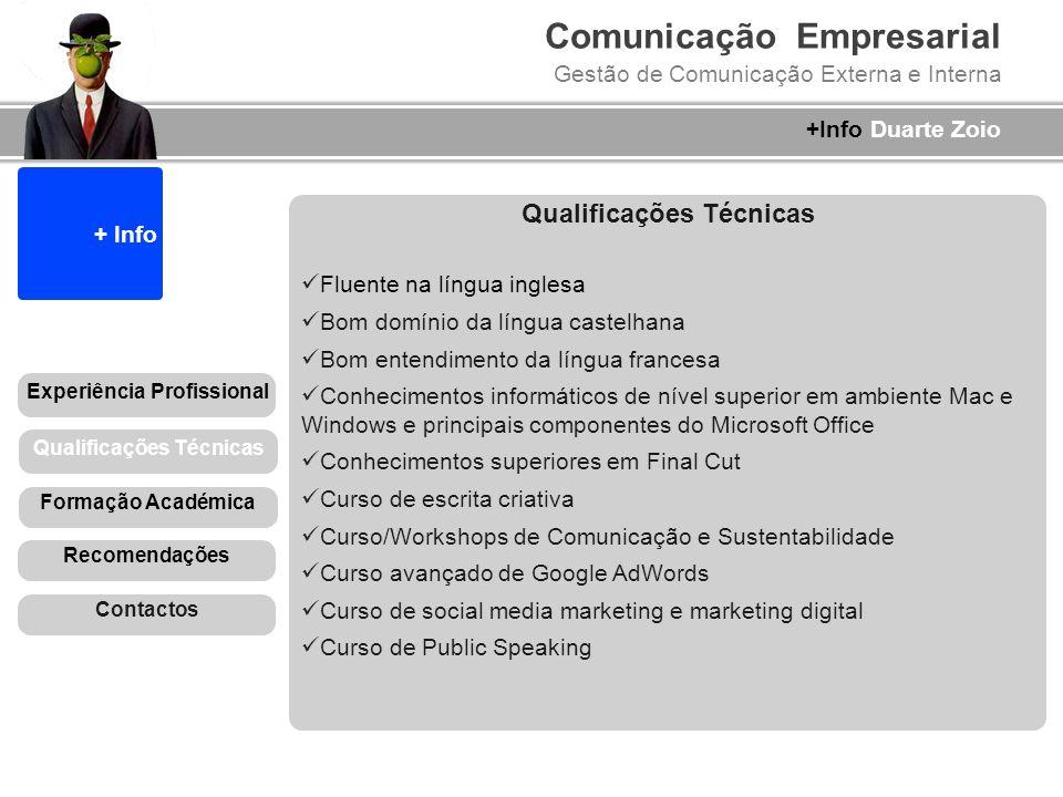 Comunicação Empresarial Gestão de Comunicação Externa e Interna +Info Duarte Zoio Qualificações Técnicas Fluente na língua inglesa Bom domínio da líng