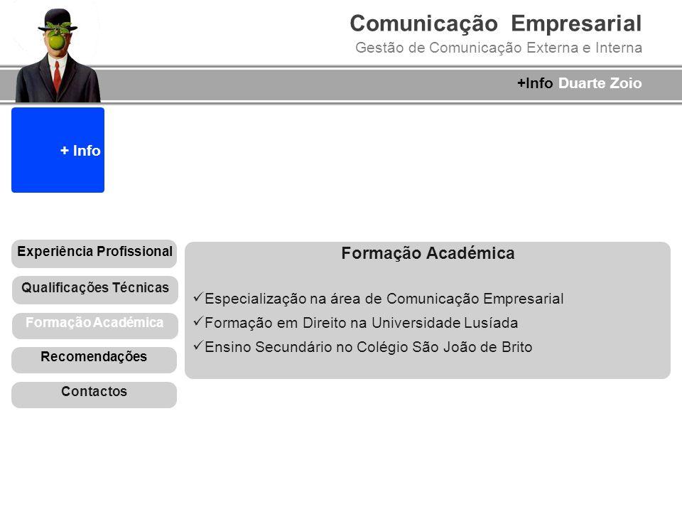 Comunicação Empresarial Gestão de Comunicação Externa e Interna +Info Duarte Zoio + Info Formação Académica Especialização na área de Comunicação Empr