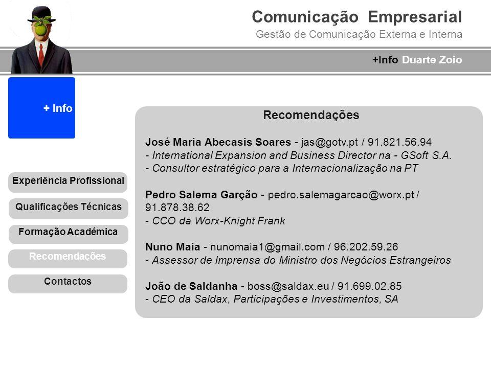Comunicação Empresarial Gestão de Comunicação Externa e Interna +Info Duarte Zoio + Info Recomendações José Maria Abecasis Soares - jas@gotv.pt / 91.8