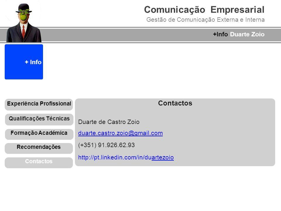 Comunicação Empresarial Gestão de Comunicação Externa e Interna +Info Duarte Zoio + Info Contactos Duarte de Castro Zoio duarte.castro.zoio@gmail.com