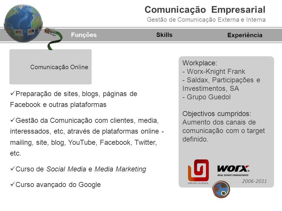 Comunicação Empresarial Gestão de Comunicação Externa e Interna FunçõesSkills Criação de Departamentos de Comunicação de raiz Desenvolvimento de novos canais de comunicação online e offline, interno e externo.