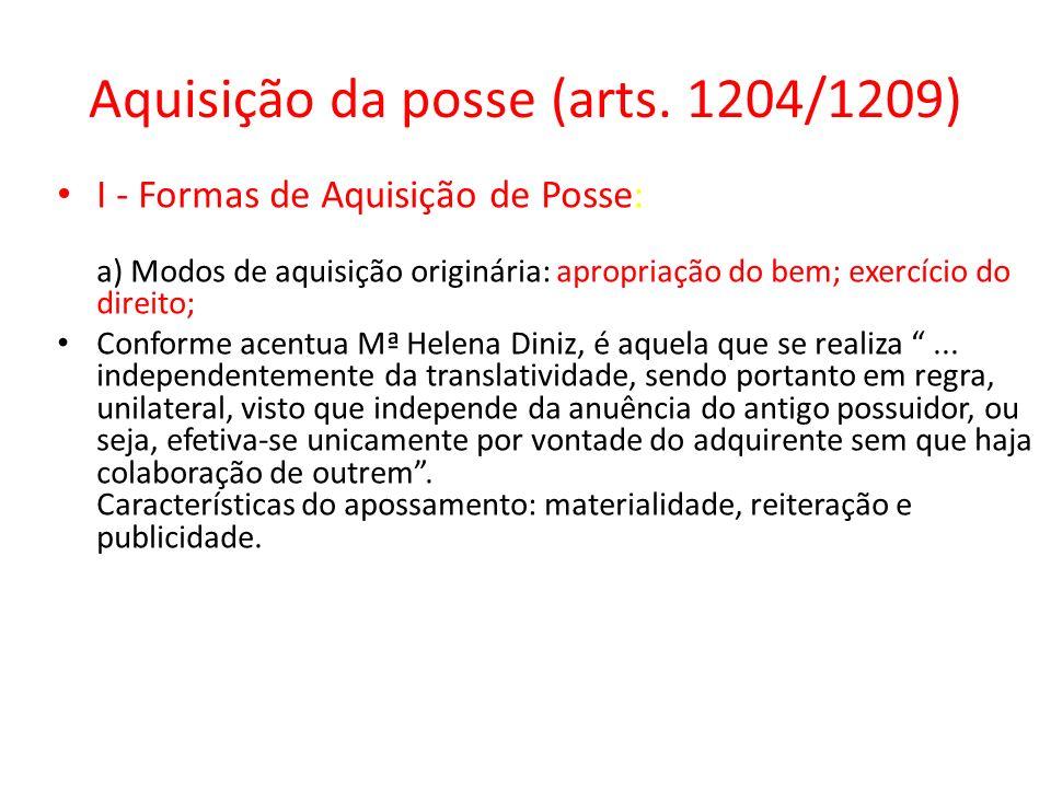Aquisição da posse (arts. 1204/1209) I - Formas de Aquisição de Posse: a) Modos de aquisição originária: apropriação do bem; exercício do direito; Con