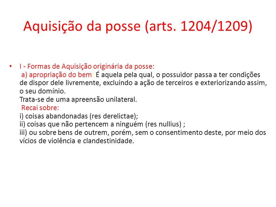 Aquisição da posse (arts. 1204/1209) I - Formas de Aquisição originária da posse: a) apropriação do bem: É aquela pela qual, o possuidor passa a ter c