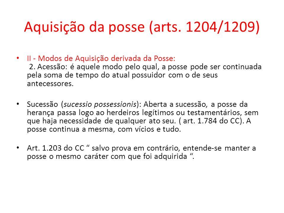 Aquisição da posse (arts. 1204/1209) II - Modos de Aquisição derivada da Posse: 2. Acessão: é aquele modo pelo qual, a posse pode ser continuada pela